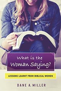 What is the Woman Saying: Lessons Learnt from Biblical Women