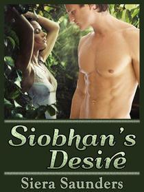 Siobhan's Desire (erotic short story, erotica, fantasy erotica, adult romance, adult stories, threesomes, erotic fiction, erotic romance, sexy stories, sexy romance, explicit sex, sex stories, DP)