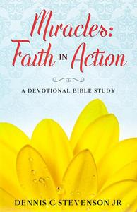 Miracles: Faith In Action - A Devotional Bible Study