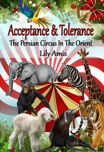 Acceptance & Tolerance, The Persian Circus In The Orient