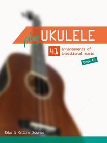 Play Ukulele - 41 arrangements of traditional music - Book 2 - Tabs & Online Sounds