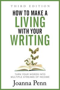 How To Make a Living with Your Writing: Turn Your Words into Multiple Streams Of Income