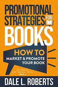 Promotional Strategies for Books: How to Market & Promote Your Book