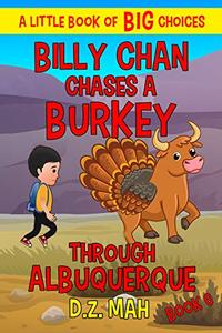 Billy Chan Chases a Burkey through Albuquerque: A Little Book of BIG Choices