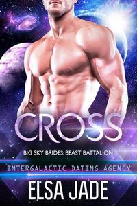 Cross (Intergalactic Dating Agency: Big Sky Alien Brides)