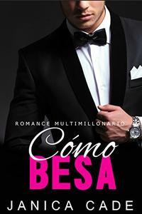 Cómo besa LIBRO 1: Romance multimillonario (Serie Contrato con un multimillonario)