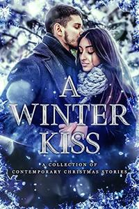 A Winter Kiss: A Collection of Contemporary Christmas Stories
