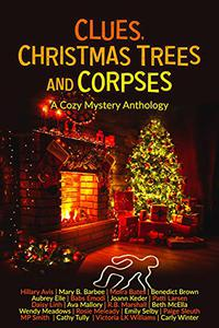 Clues, Christmas Trees and Corpses: A Limited Edition Cozy Mystery Anthology