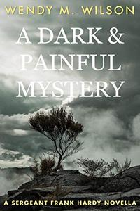 A Dark and Painful Mystery: A Sergeant Frank Hardy Novella