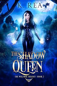 The Shadow Queen: The Wolfrik Trilogy   Book 2