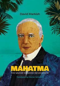 Mahatma. The Savior Mankind Never Knew
