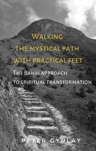 Walking the Mystical Path with Practical Feet: The Bahai Approach to Spiritual Transformation