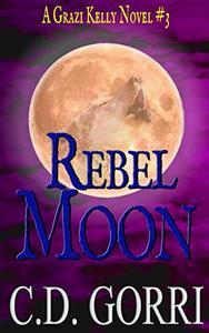 Rebel Moon: A Grazi Kelly Novel: Book 3