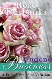 Undone Business: A Pride and Prejudice Variation