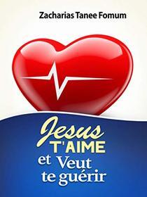 Jésus T'aime et Veut te Guérir (Evangelisation t. 4)