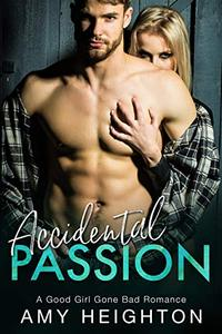 Accidental Passion: A Good Girl Gone Bad Romance