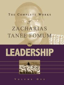 The Complete Works of Zacharias Tanee Fomum on Leadership (Vol. 1)