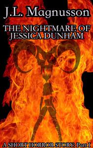 The Nightmare of Jessica Dunham: A Short Horror Story Part 1
