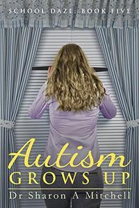 Autism Grows Up: Book Five of the School Daze Series