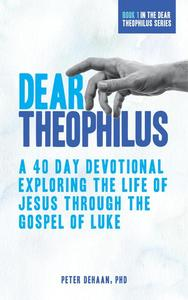 Dear Theophilus: A 40 Day Devotional Exploring the Life of Jesus through the Gospel of Luke