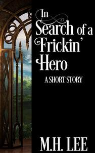 In Search of a Frickin' Hero