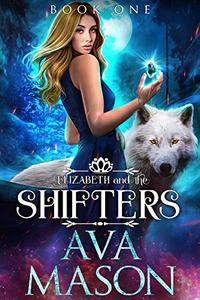 Elizabeth and the Shifters: a Wolf, Dragon Shifter Series