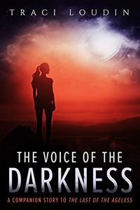 The Voice of the Darkness: A Companion Story to The Last of the Ageless