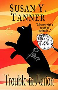 Trouble in Action: Book 10 of Cat Detective Familiar Legacy mystery series