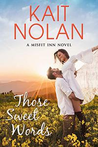 Those Sweet Words: A Small Town Family Romance