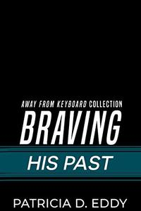 Braving His Past: An Away From Keyboard Romantic Suspense Standalone