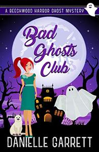 Bad Ghosts Club: A Beechwood Harbor Ghost Mystery