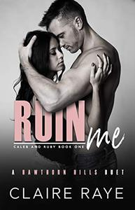 Ruin Me: A Sister's Best Friend Angsty New Adult Romance
