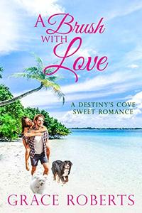 A Brush With Love: A Destiny's Cove sweet romance