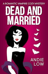 Dead and Married: A Romantic Vampire Cozy Mystery
