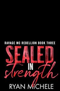 Sealed in Strength (Ravage MC Rebellion Series Book Three)