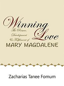 Winning Love: The rescue, development and fulfillment of Mary Magdalene
