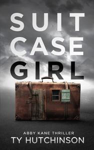 Suitcase Girl: Abby Kane FBI Thriller - SG Trilogy #1