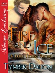 Fire and Ice [A Triple Trouble Prequel] (Siren Publishing Menage Everlasting)