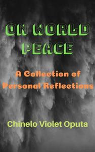 On World Peace: A Collection of Personal Reflections