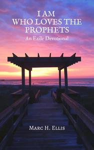 I AM WHO LOVES THE PROPHETS: An Exile Devotional