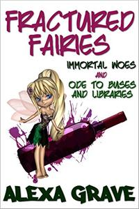 Fractured Fairies: Immortal Woes & Ode to Buses and Libraries