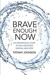 Brave Enough Now: An Inspirational story of self-discovery, survival and hope