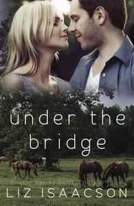 Under the Bridge: An Inspirational Western Romance