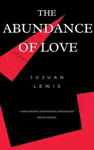 The Abundance of Love: A Man's Journey To Emotional Intelligence