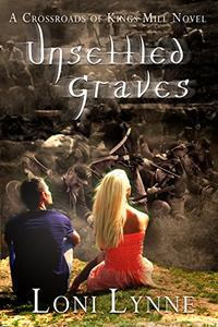 Unsettled Graves: A Crossroads of Kings Mill Novel
