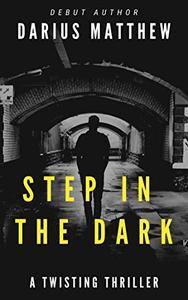 Step In The Dark: A Twisting Thriller