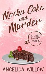 Mocha Cake and Murder: A Libby Landry Mystery