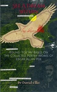 """See A Dream Within: Found """"Poe""""try Based On The Collected Poetry Works Of Edgar Allan Poe"""