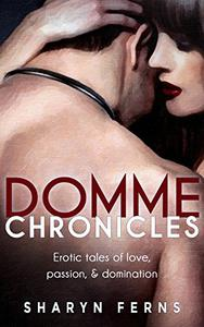 Domme Chronicles: Erotic tales of love, passion, & domination: