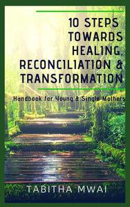 10 Steps Towards Healing, Reconciliation & Transformation